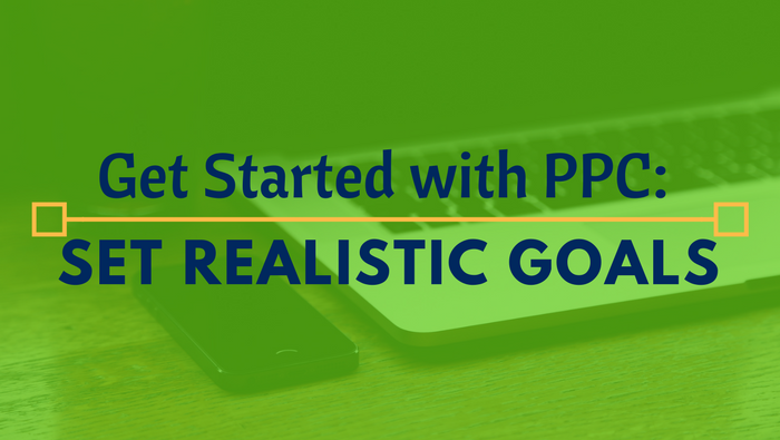 Getting Started with PPC: Set Realistic Goals