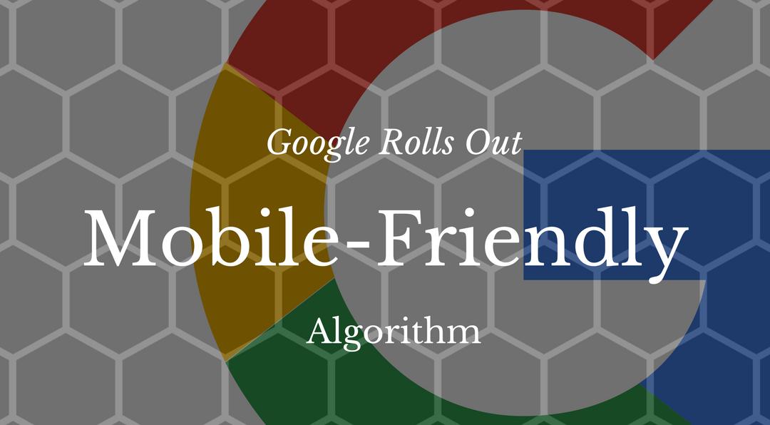 Google Rolls Out Mobile-Friendly Algorithm