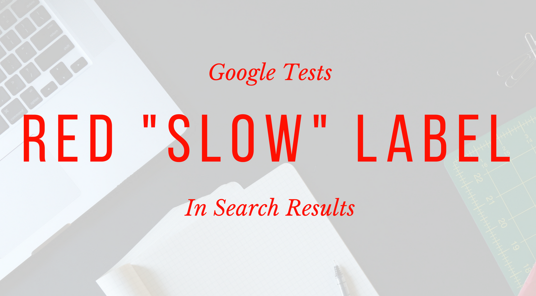 """Google Testing Red """"Slow"""" Label in Search Results"""