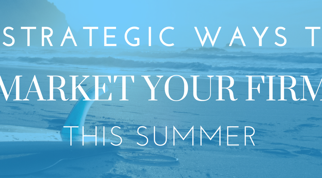 8 Strategic Ways to Market Your Firm This Summer