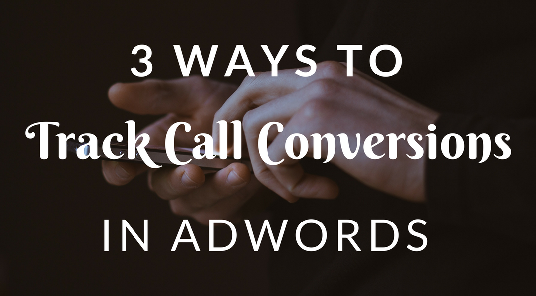 3 Ways to Track Call Conversions in AdWords