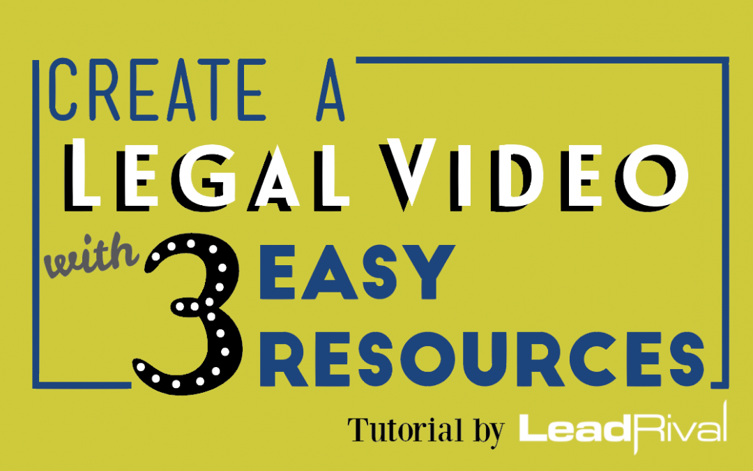 Create a Legal Video with 3 Easy Resources