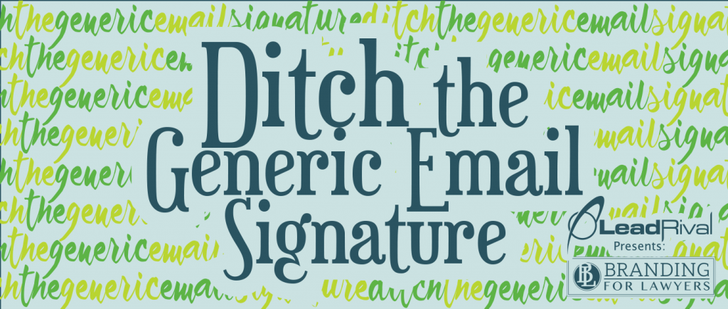 Branding For Lawyers: Ditch The Generic Email Signature