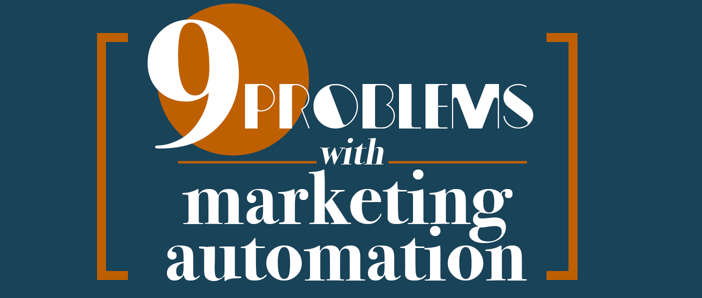 The 9 Problems With Marketing Automation