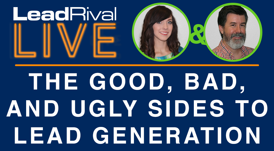 LeadRival LIVE: Episode 1 – The Good, Bad and Ugly Sides to Lead Generation