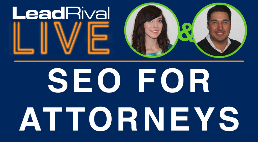 LeadRival LIVE - Episode 3 - SEO for Attorneys and Law Firms