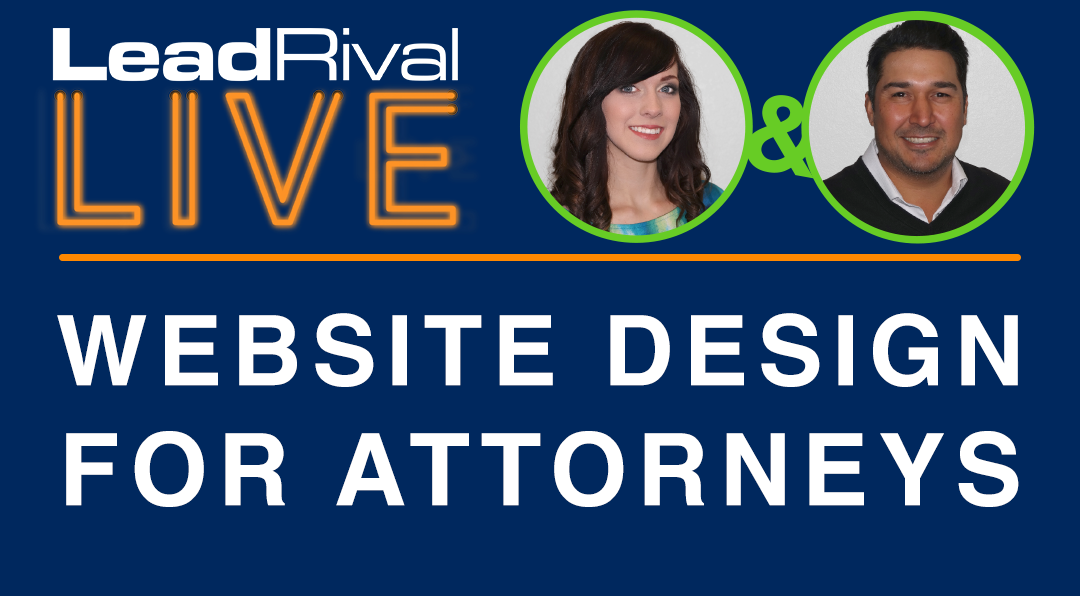LeadRival LIVE: Episode 4 – Design a Law Firm Website That Converts